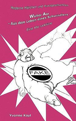 Walter Aar - Aus dem Leben eines Schwindlers Moderne M�rchen und Kurzgeschichten - Eine Klo-Lekt�re  2009 9783837057645 Front Cover