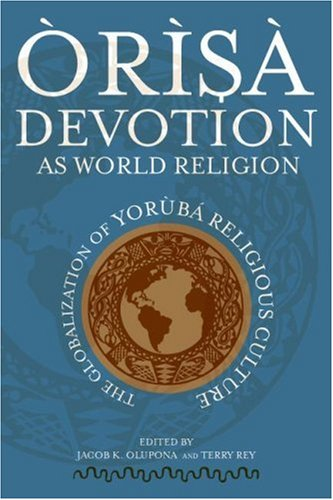 Orisa Devotion As World Religion The Globalization of Yor�b� Religious Culture  2007 9780299224646 Front Cover