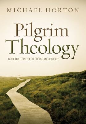 Pilgrim Theology Core Doctrines for Christian Disciples  2012 edition cover