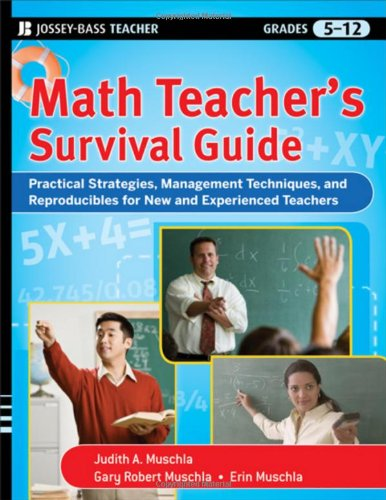 Math Teacher's Survival Guide Practical Strategies, Management Techniques, and Reproducibles for New and Experienced Teachers, Grades 5-12  2010 edition cover