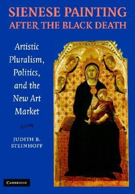 Sienese Painting after the Black Death Artistic Pluralism, Politics, and the New Art Market  2005 9780521846646 Front Cover