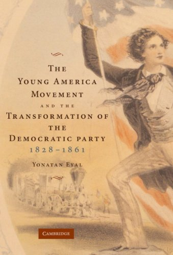 Young America Movement and the Transformation of the Democratic Party, 1828-1861   2007 9780521875646 Front Cover