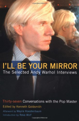 I'll Be Your Mirror The Selected Andy Warhol Interviews  2004 9780786713646 Front Cover