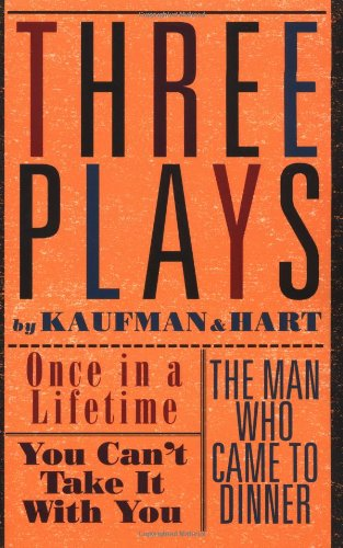 Three Plays by Kaufman and Hart Once in a Lifetime - You Can't Take It with You  - The Man Who Came to Dinner N/A edition cover