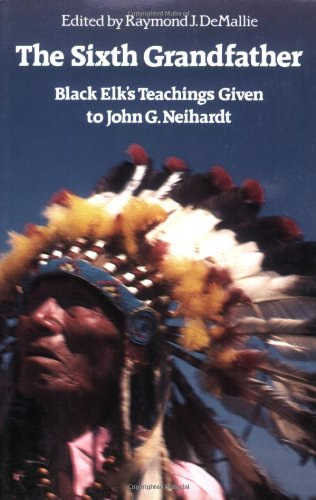 Sixth Grandfather Black Elk's Teachings Given to John G. Neihardt N/A edition cover