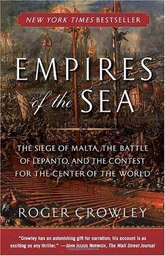 Empires of the Sea The Siege of Malta, the Battle of Lepanto, and the Contest for the Center of the World N/A edition cover