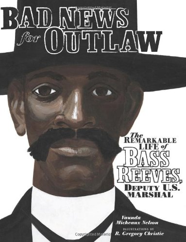 Bad News for Outlaws The Remarkable Life of Bass Reeves, Deputy U. S. Marshall  2009 edition cover