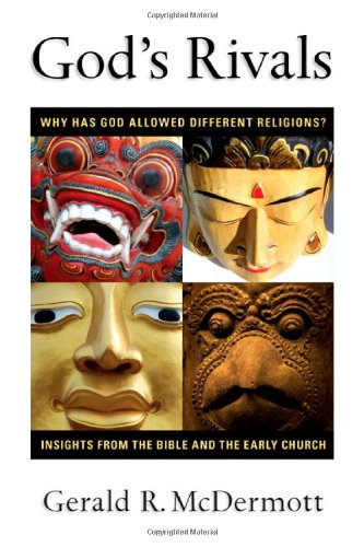 God's Rivals Why Has God Allowed Different Religions? Insights from the Bible and the Early Church  2007 edition cover