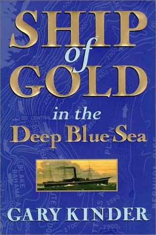 Ship of Gold in the Deep Blue Sea The History and Discovery of America's Richest Shipwreck  1998 9780871134646 Front Cover