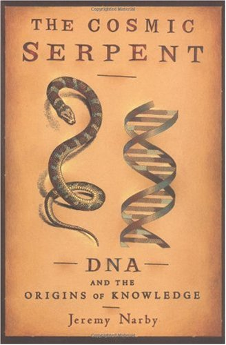 Cosmic Serpent DNA and the Origins of Knowledge Reprint 9780874779646 Front Cover
