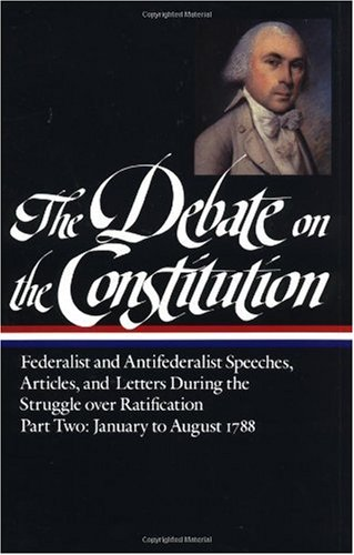 Debate on the Constitution: Federalist and Antifederalist Speeches, Articles, and Letters During the Struggle over Ratification Part 2: January to August 1788  N/A edition cover