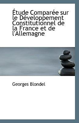 Étude Comparée Sur le Développement Constitutionnel de la France et de L'Allemagne N/A 9781113387646 Front Cover