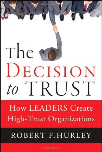 Decision to Trust How Leaders Create High-Trust Organizations  2012 edition cover