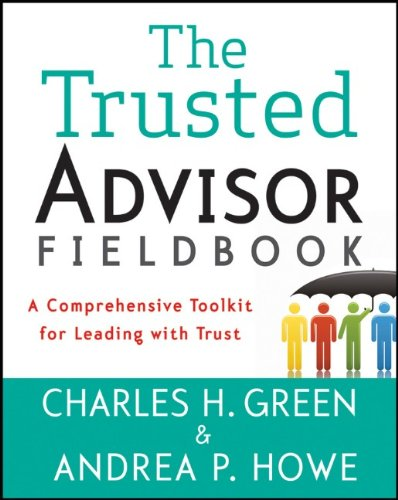Trusted Advisor Fieldbook A Comprehensive Toolkit for Leading with Trust  2012 edition cover