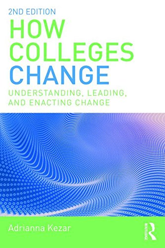 How Colleges Change Understanding, Leading, and Enacting Change 2nd 2018 9781138562646 Front Cover
