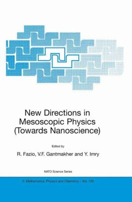New Directions in Mesoscopic Physics (Towards Nanoscience)   2003 9781402016646 Front Cover