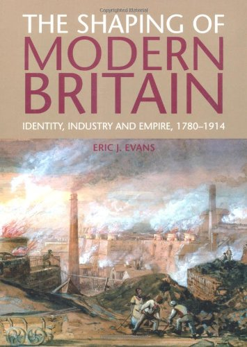 Shaping of Modern Britain Identity, Industry and Empire, 1780-1914  2010 (Revised) edition cover