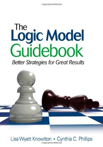 Logic Model Guidebook Better Strategies for Great Results  2009 edition cover