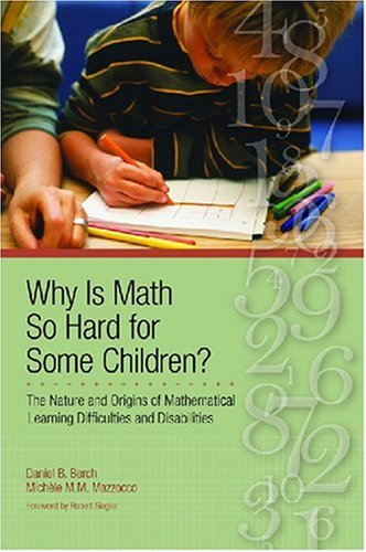 Why Is Math So Hard for Some Children? The Nature and Origins of Mathematical Learning Difficulties and Disabilities  2007 edition cover