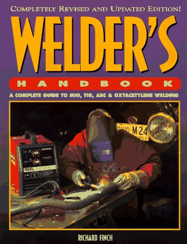 Welder's Handbook A Complete Guide to MIG, TIG, ARC and Oxyacetylene Welding 2nd 1997 (Revised) edition cover