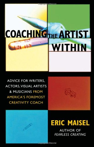Coaching the Artist Within Advice for Writers, Actors, Visual Artists, and Musicians from America's Foremost Creativity Coach  2005 edition cover