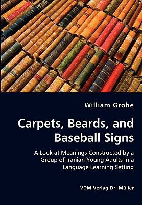 Carpets, Beards, and Baseball Signs:   2008 9783836437646 Front Cover