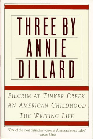Three by Annie Dillard The Writing Life, an American Childhood, Pilgrim at Tinker Creek Reprint edition cover