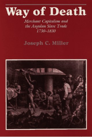 Way of Death Merchant Capitalism and the Angolan Slave Trade, 1730-1830  1988 edition cover