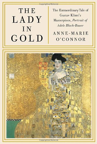 Lady in Gold The Extraordinary Tale of Gustav Klimt's Masterpiece, Portrait of Adele Bloch-Bauer  2012 edition cover
