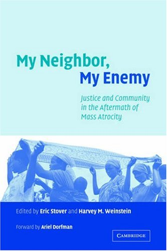 My Neighbor, My Enemy Justice and Community in the Aftermath of Mass Atrocity  2004 edition cover