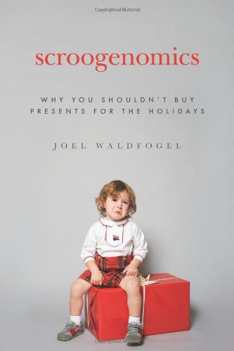 Scroogenomics Why You Shouldn't Buy Presents for the Holidays  2010 edition cover