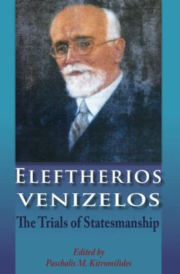 Eleftherios Venizelos The Trials of Statesmanship  2008 9780748633647 Front Cover