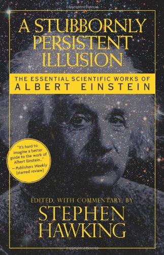 Stubbornly Persistent Illusion The Essential Scientific Works of Albert Einstein N/A edition cover