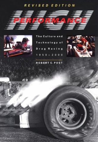 High Performance The Culture and Technology of Drag Racing, 1950-2000 2nd 2001 (Revised) edition cover