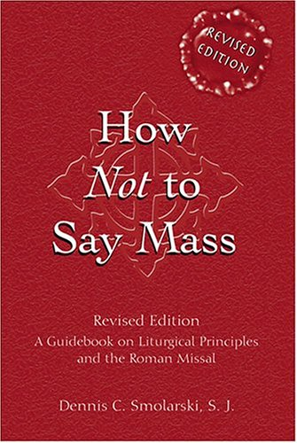 How Not to Say Mass A Guidebook for the New Roman Missal 2nd 2003 (Revised) edition cover