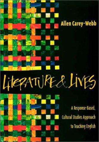 Literature and Lives A Response-Based, Cultural Studies Approach to Teaching English  2001 edition cover