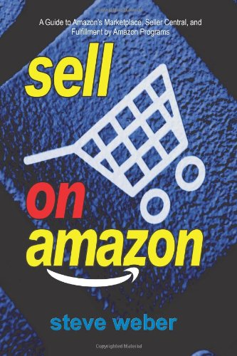 Sell on Amazon: A Guide to Amazon's Marketplace, Seller Central and Fulfillment by Amazon Programs  2008 9780977240647 Front Cover