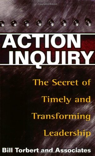 Action Inquiry The Secret of Timely and Transforming Leadership  2004 edition cover