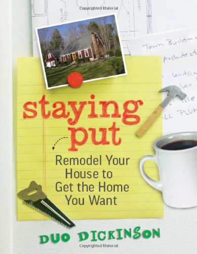 Staying Put Remodel Your House to Get the Home You Want  2011 9781600853647 Front Cover