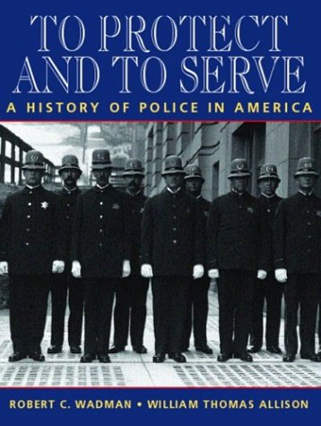 To Protect and to Serve A History of Police in America  2004 edition cover
