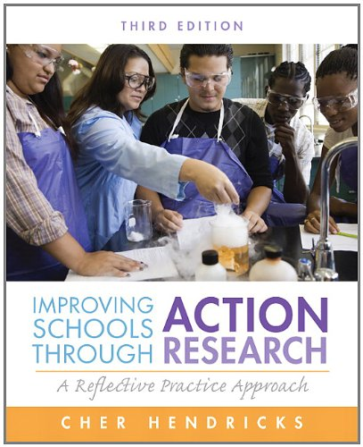 Improving Schools Through Action Research A Reflective Practice Approach 3rd 2013 (Revised) edition cover