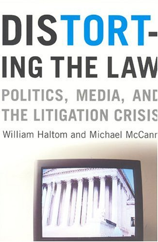 Distorting the Law Politics, Media, and the Litigation Crisis  2004 edition cover