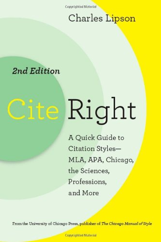 Cite Right A Quick Guide to Citation Styles - MLA, APA, Chicago, the Sciences, Professions, and More 2nd 2011 edition cover
