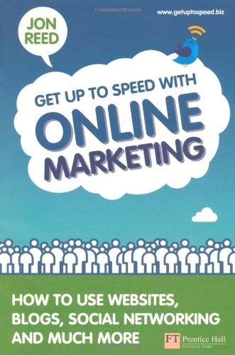 Get up to Speed with Online Marketing How to Use Websites, Blogs, Social Networking and Much More  2011 (Revised) 9780273732648 Front Cover