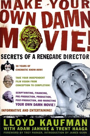 Make Your Own Damn Movie! Secrets of a Renegade Director  2003 (Revised) 9780312288648 Front Cover