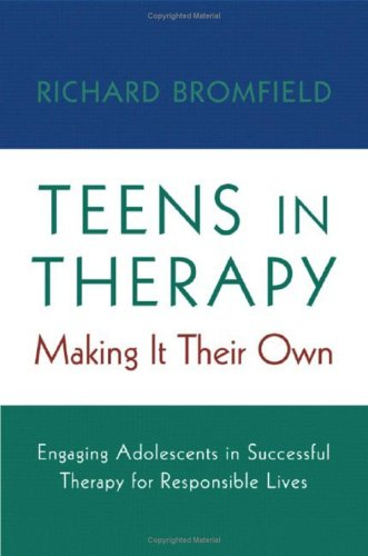 Teens in Therapy - Making It Their Own Engaging Adolescents in Successful Therapy for Responsible Lives  2005 edition cover