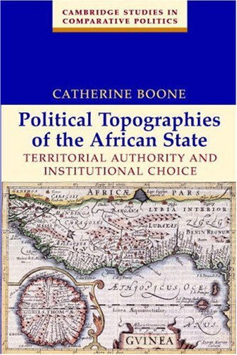 Political Topographies of the African State Territorial Authority and Institutional Choice  2003 edition cover