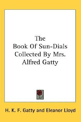 Book of Sun-Dials Collected by Mrs Alfred Gatty N/A 9780548135648 Front Cover