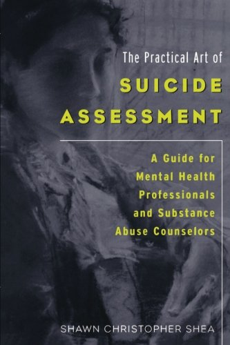Practical Art of Suicide Assessment A Guide for Mental Health Professionals and Substance Abuse Counselors  2011 edition cover