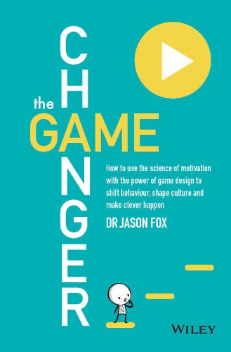 Game Changer How to Use the Science of Motivation with the Power of Game Design to Shift Behaviour, Shape Culture and Make Clever Happen  2014 edition cover